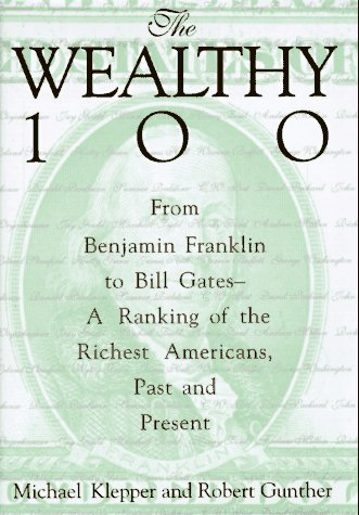 The Wealthy 100: From Benjamin Franklin to: Michael Klepper; Robert