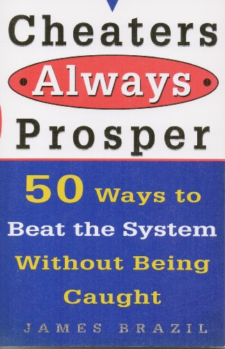 Cheaters Always Prosper: 50 Ways to Beat the System Without Being Caught: Brazil, James