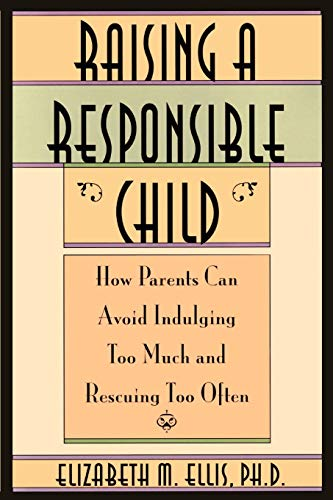 9780806518244: Raising a Responsible Child: How Parents Can Avoid Indulging Too Much and Rescuing Too Often