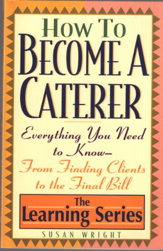 How to Become a Caterer: Everything You: Susan Wright
