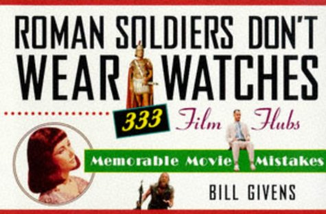 9780806518299: Roman Soldiers Don't Wear Watches: 501 Film Flubs - Memorable Movie Mistakes