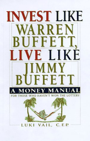 Invest Like Warren Buffett, Live Like Jimmy Buffett: A Money Manual for Those Who Haven't Won ...