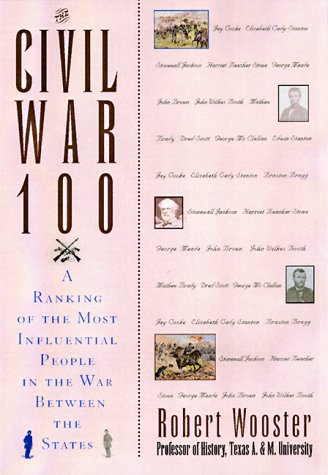 The Civil War 100: A Ranking of the Most Influential People in the War Between the States: Wooster,...