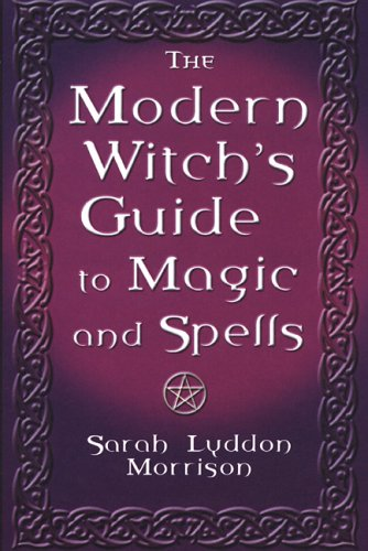 The Modern Witch's Guide To Magic And: Sarah Lyddon Morrison