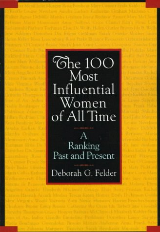 The 100 Most Influential Women of All Time: A Ranking Past and Present: Felder, Deborah G.