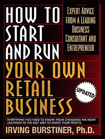 How to Start and Run Your Own Retail Business: Expert Advice from a Leading Business Consultant and...