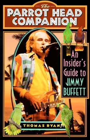 The Parrot Head Companion: An Insider's Guide to Jimmy Buffett: Ryan, Thomas F.