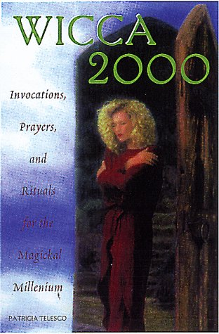 Wicca 2000: Invocations, Prayers, and Rituals for the Magickal Millennium (9780806520629) by Patricia Telesco