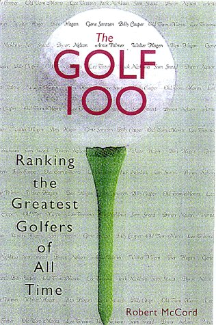 9780806520667: The Golf 100: Ranking the Greatest Golfers of All Time