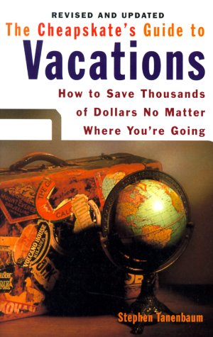 9780806520681: Cheapskate's Guide to Vacations: How to Save Thousands of Dollars No Matter Where You're Going, Revised Edition