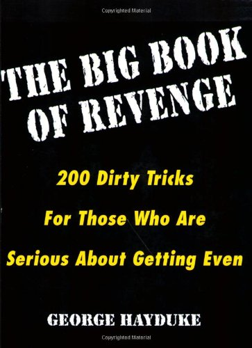 9780806521411: The Big Book Of Revenge: 200 Dirty Tricks for Those Who Are Serious About Getting Even