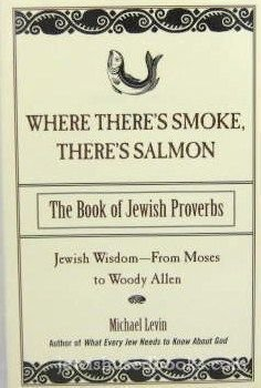 9780806521466: Where There's Smoke, There's Salmon: The Book of Jewish Proverbs