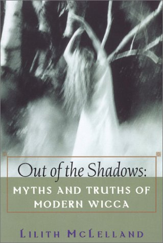 Out Of The Shadows: Myths and Truths of Modern Wicca: McLelland, Lilith