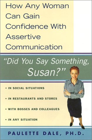 Did You Say Something Susan?: How Any Woman Can Gain Confidence With Assertive Communication: Dale,...