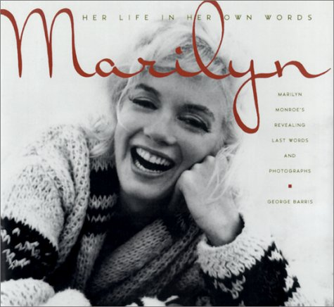 Marilyn: Her Life in Her Own Words: Marilyn Monroe's Revealing Last Words and Photographs (0806522402) by George Barris