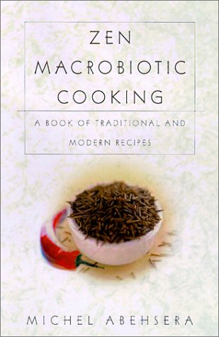 Zen Macrobiotic Cooking: A Book of Oriental and Traditional Recipes: Abehsera, Michel