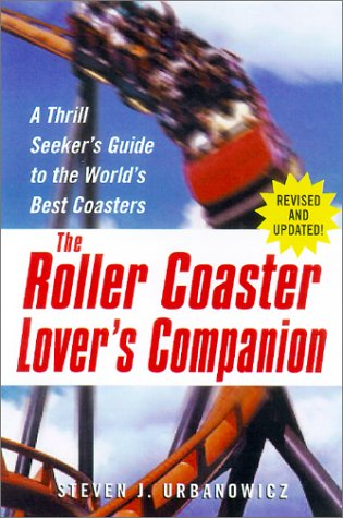 The Roller Coaster Lover's Companion: A Thrill Seeker's Guide to the World's Best ...