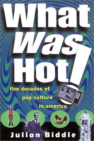 What Was Hot!: A Rollercoaster Ride Through: Biddle, Julian