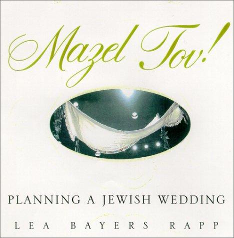 Mazel Tov!: The Complete Book of Jewish: Rapp, Lea Bayers