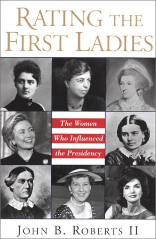 Rating The First Ladies: The Women Who Influenced the Presidency: II, John B. Roberts