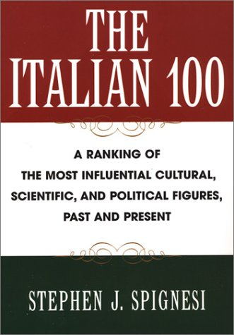 The Italian 100: A Ranking of the Most Influential Cultural, Scientific, andPolitical Figures,Past ...