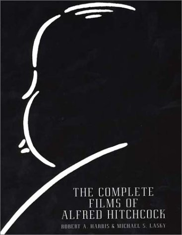 The Complete Films Of Alfred Hitchcock (Citadel Press Film Series): Robert Harris