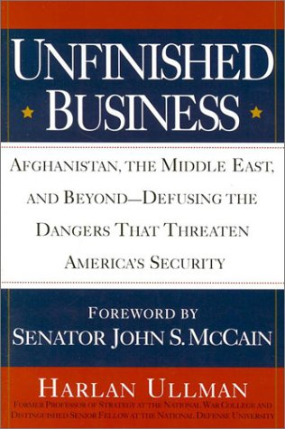 Unfinished Business: Afghanistan, the Middle East and Beyond. Defusing the Dangers That Threaten ...