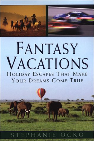 Fantasy Vacations: Journeys Beyond Your Imagination: Ocko, Stephanie