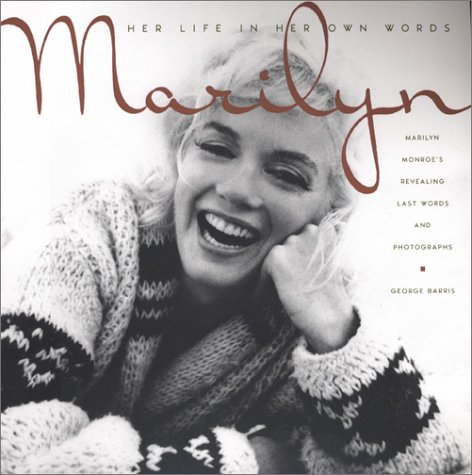 Marilyn: Her Life In Her Own Words: Her Life in Her Own Words : Marilyn Monroe's Revealing LastWords and Photographs (0806524537) by George Barris
