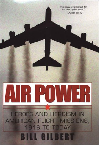 Air Power: Heroes and Heroism in American Flight Missions, 1916 to Today