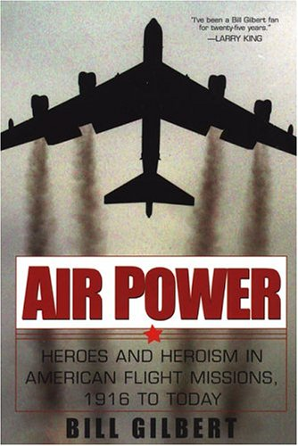 9780806524801: Air Power: Heroes and Heroism in American Flight Missions, 1916 to Today: Heroes In American Flight Missions, 1916 To Today