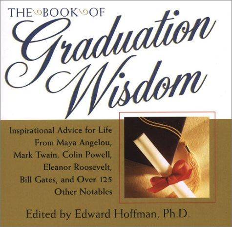 The Book of Graduation Wisdom: Advice for Life From Maya Angelou, Mark Twain, Colin Powell, Eleanor...