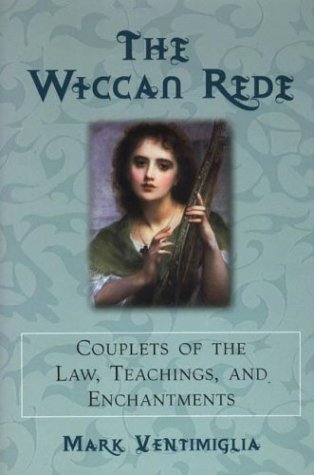 The Wiccan Rede: Couplets of the Law, Teachings, and Enchantments: Ventimiglia, Mark