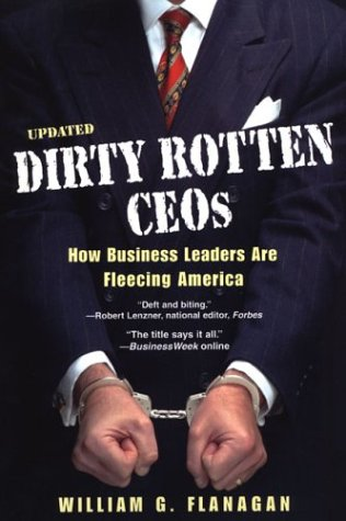 9780806525228: Dirty Rotten CEOs: How Business Leaders Are Fleecing America