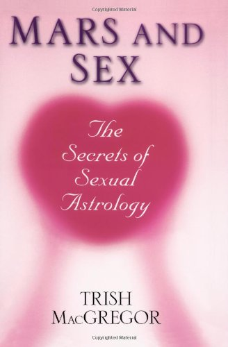 Mars And Sex: The Secrets of Sexual Astrology: Trish MacGregor