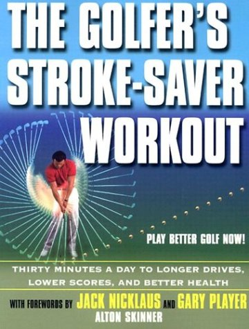 9780806525334: The Golfer's Stroke-Saver Workout: 30 Minutes a Day to Longer Drive, Lower Scores, and Better Health