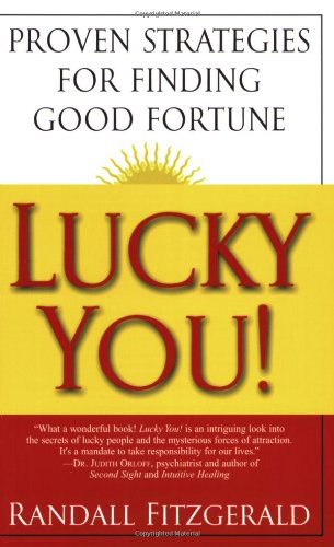 Lucky You!: Proven Strategies for Finding Good Fortune: Proven Strategies You Can Use to Find Your ...