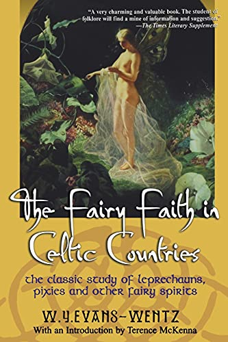 The Fairy Faith in Celtic Countries: The: W.Y. Evans Wentz