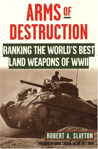 9780806525822: Arms Of Destruction: Ranking The World's Best Land Weapons Of WW II: The World's Best Land Weapons Of World War Ii