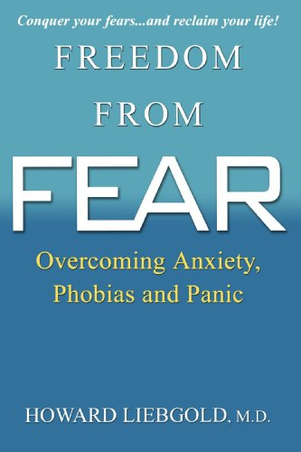 Freedom From Fear: Overcoming Anxiety, Phobias and Panic: Liebgold, Howard