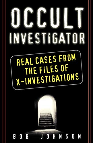 Occult Investigator: Real Cases From The Files Of X-investigations (9780806526065) by Bob Johnson