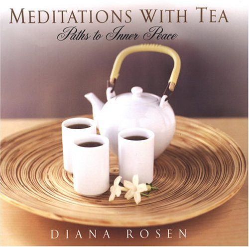 Meditations with Tea: Paths to Inner Peace: Rosen, Diana