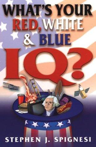 What's Your Red, White, & Blue IQ?: Spignesi, Stephen