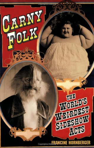 Carny Folk. The World's Weirdest Sideshow Acts.