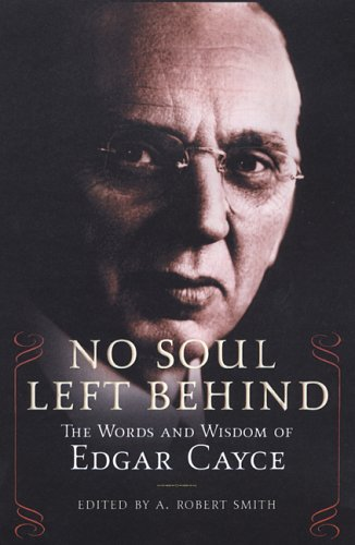 No Soul Left Behind: The Words and Wisdom of Edgar Cayce: Smith, Robert