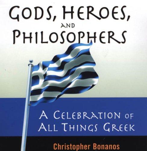 Gods, Heroes, And Philosophers: A Celebration of: Bonanos, Christopher