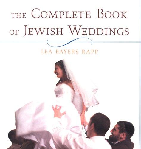 The Complete Book Of Jewish Weddings: Rapp, Lea Bayers