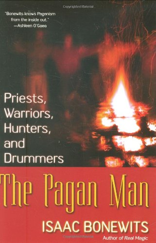 The Pagan Man: Priests, Warriors, Hunters, and Drummers (0806526971) by Isaac Bonewits