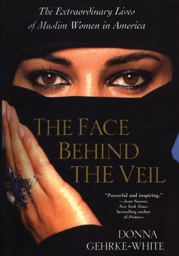 9780806527215: The Face Behind The Veil: The Extraordinary Lives of Muslim Women in America