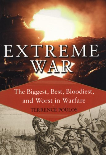 Extreme War: The Biggest, Best, Bloodiest, and Worst in Warfare: Poulos, Terrence